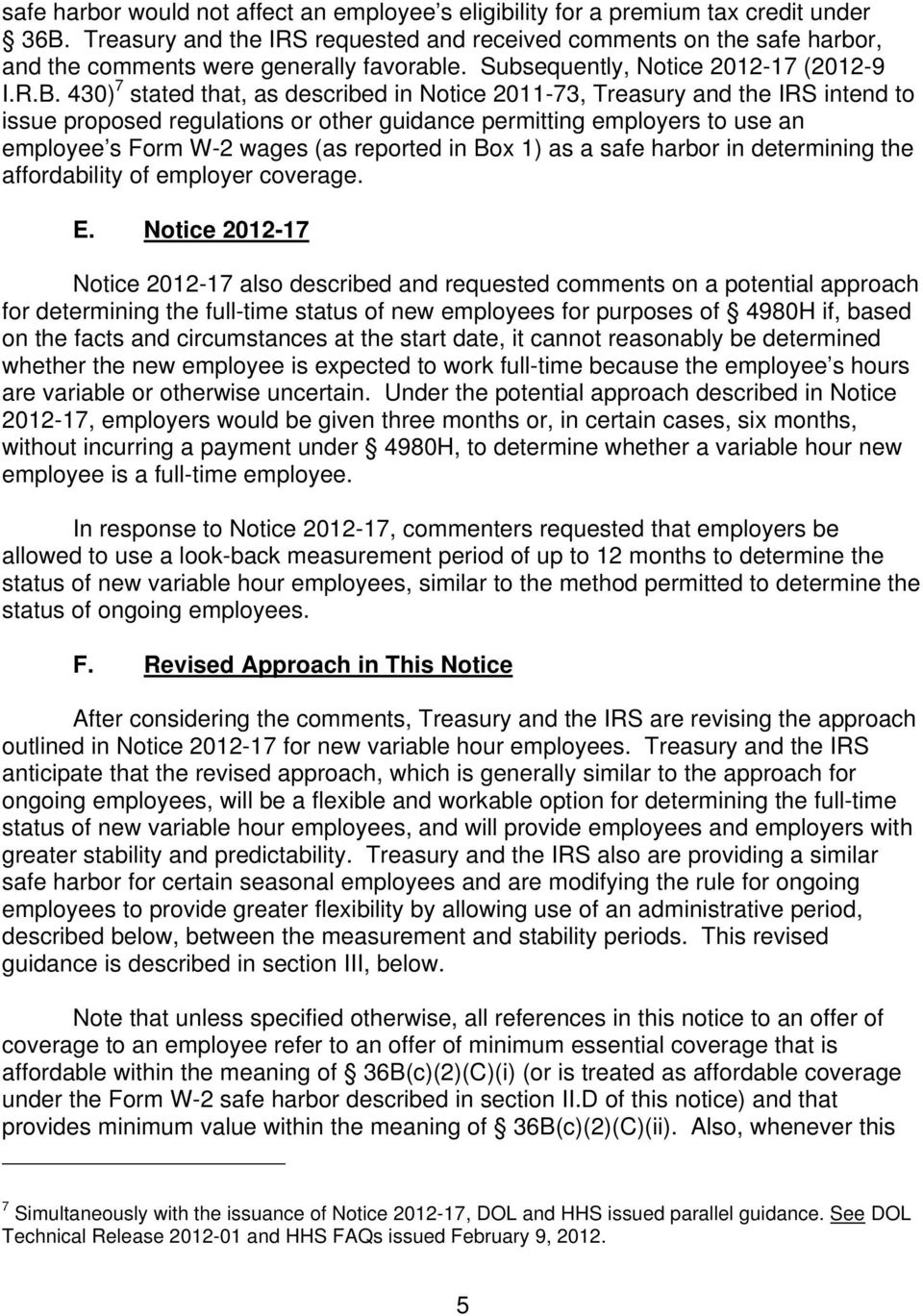 430) 7 stated that, as described in Notice 2011-73, Treasury and the IRS intend to issue proposed regulations or other guidance permitting employers to use an employee s Form W-2 wages (as reported
