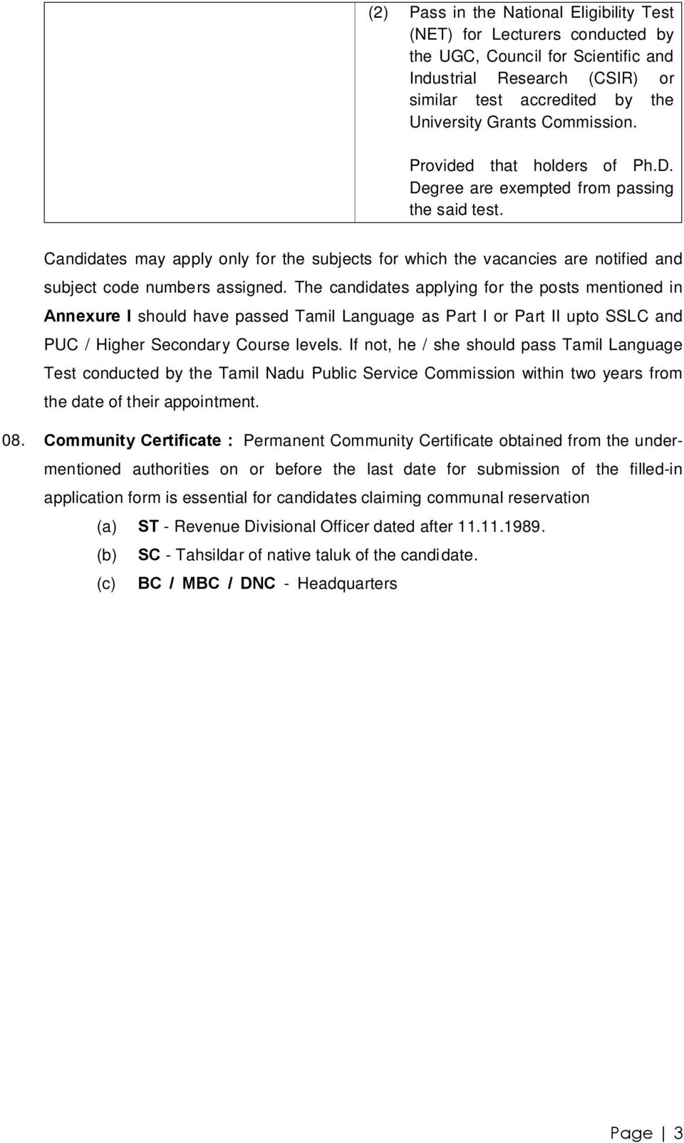 The cidates applying for the posts mentioned in Annexure I should have passed Tamil Language as Part I or Part II upto SSLC PUC / Higher Secondary Course levels.
