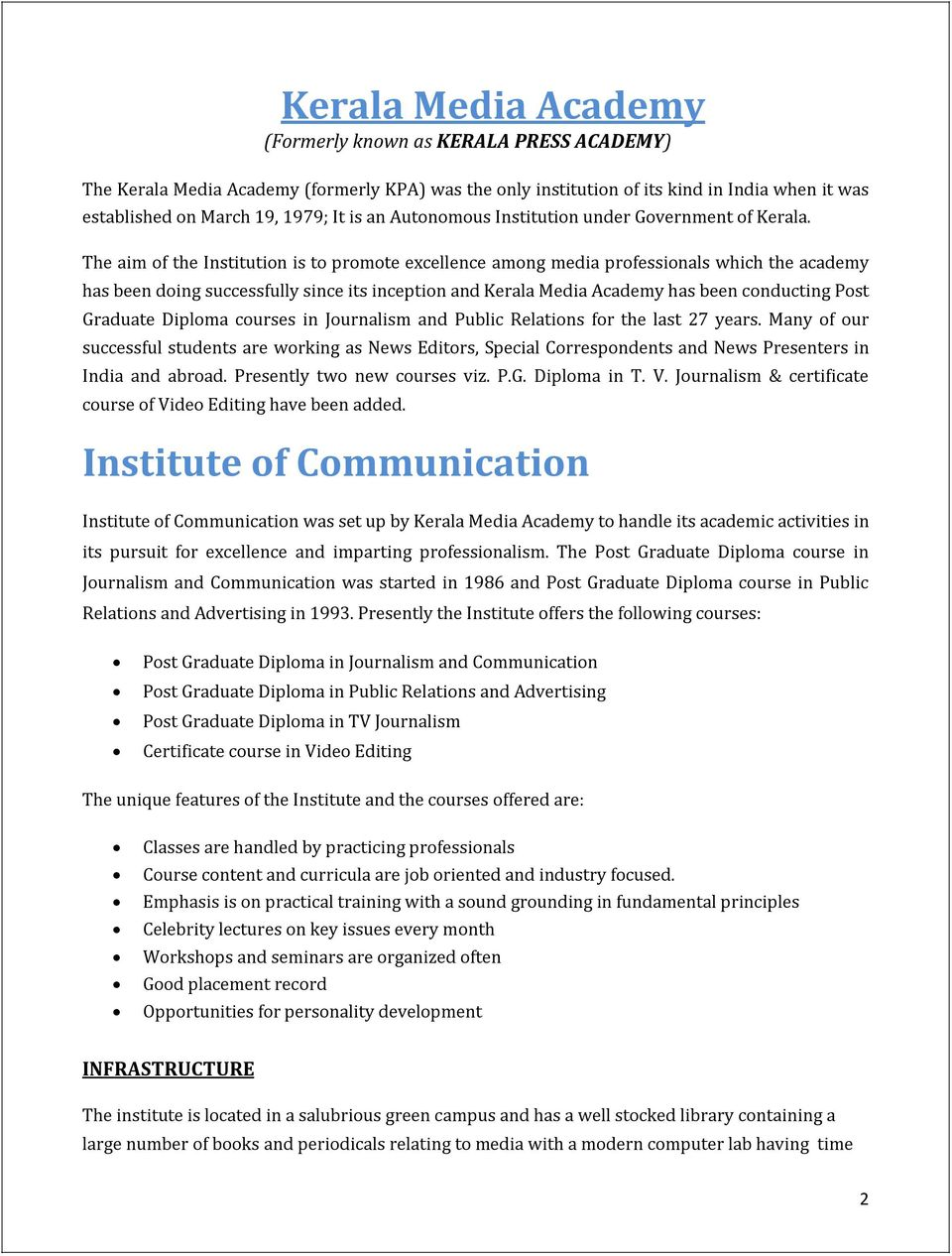 The aim of the Institution is to promote excellence among media professionals which the academy has been doing successfully since its inception and Kerala Media Academy has been conducting Post