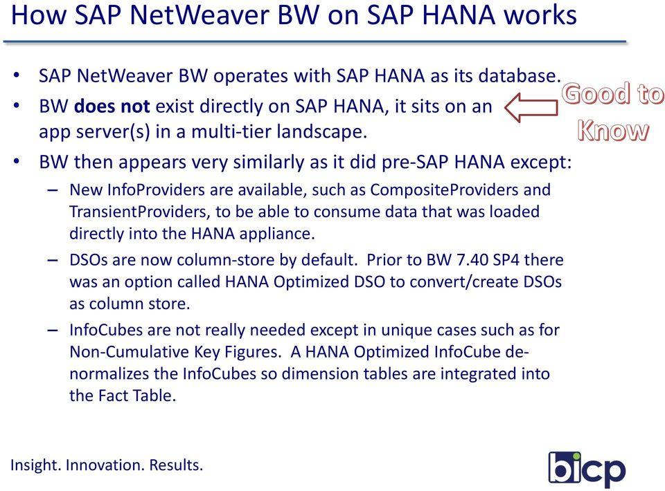 directly into the HANA appliance. DSOs are now column-store by default. Prior to BW 7.40 SP4 there was an option called HANA Optimized DSO to convert/create DSOs as column store.