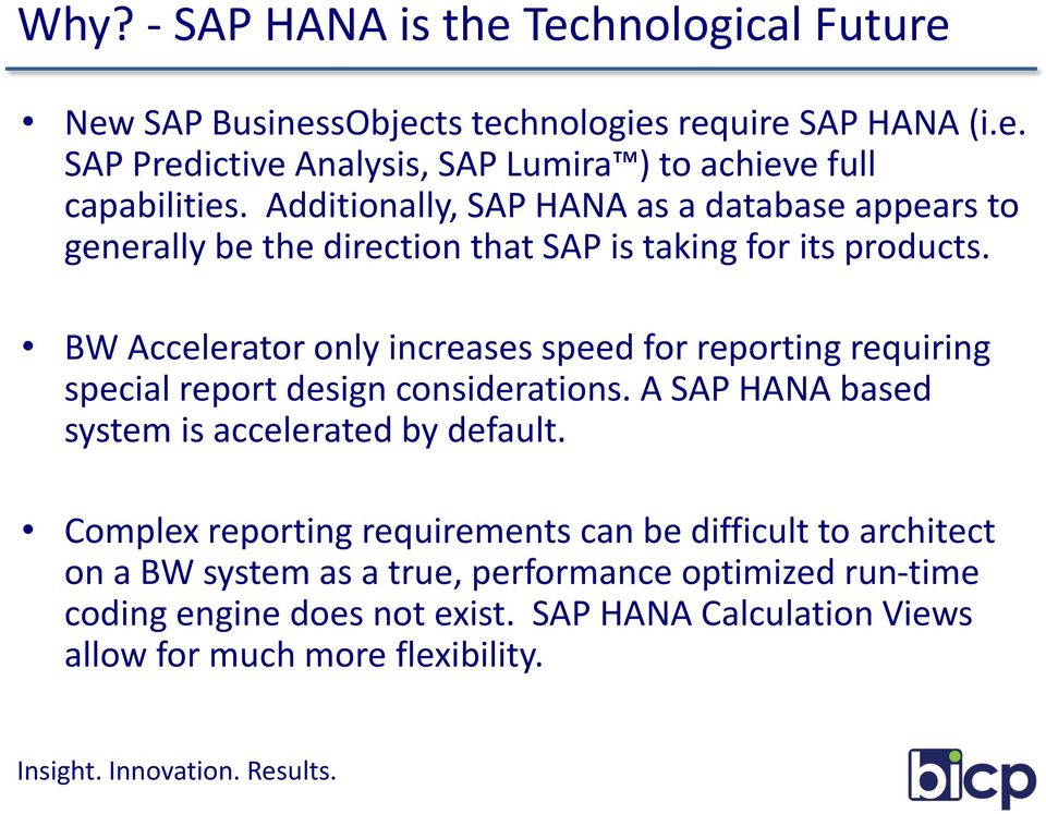 BW Accelerator only increases speed for reporting requiring special report design considerations. A SAP HANA based system is accelerated by default.