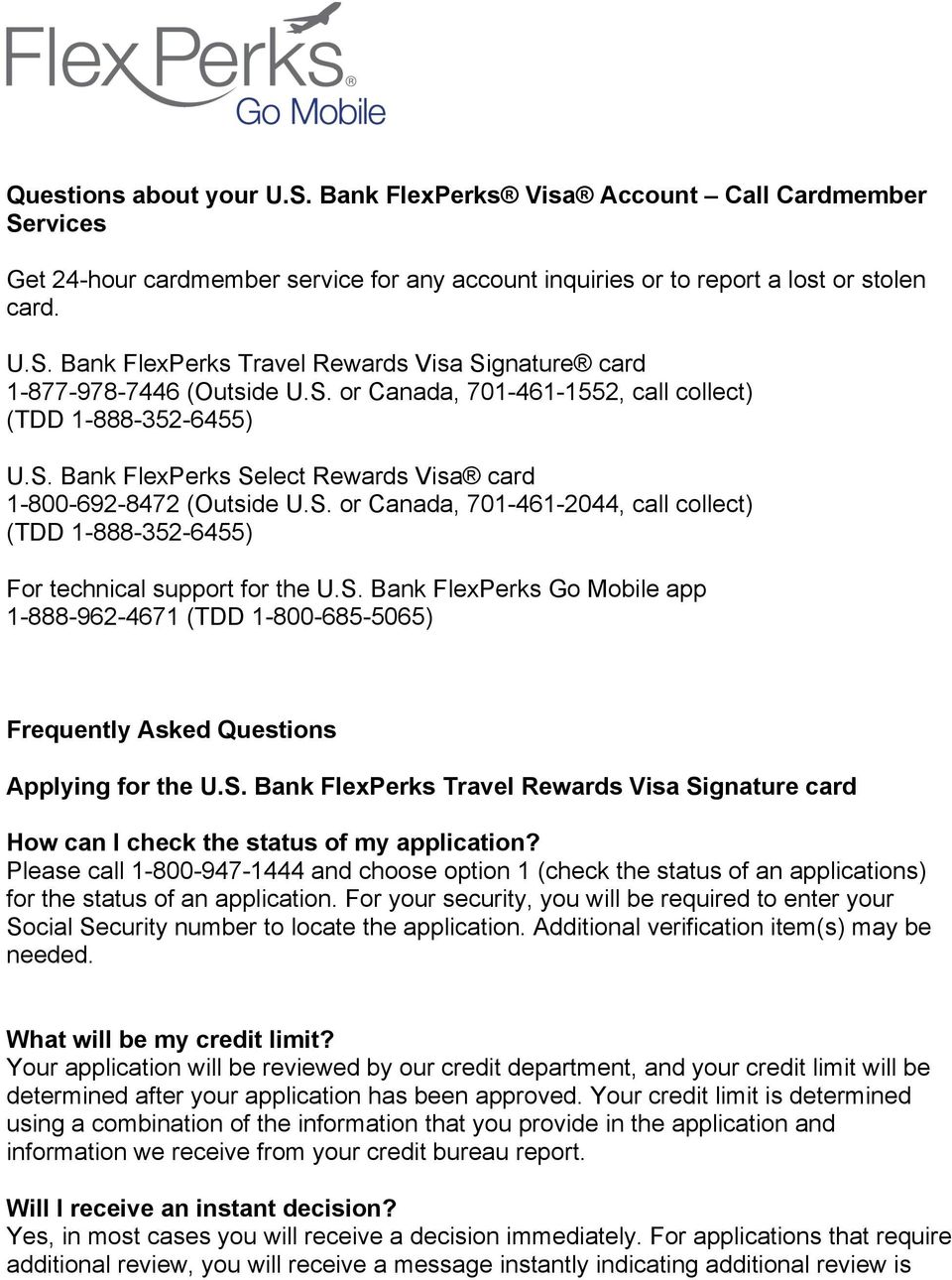S. Bank FlexPerks Go Mobile app 1-888-962-4671 (TDD 1-800-685-5065) Frequently Asked Questions Applying for the U.S. Bank FlexPerks Travel Rewards Visa Signature card How can I check the status of my application?