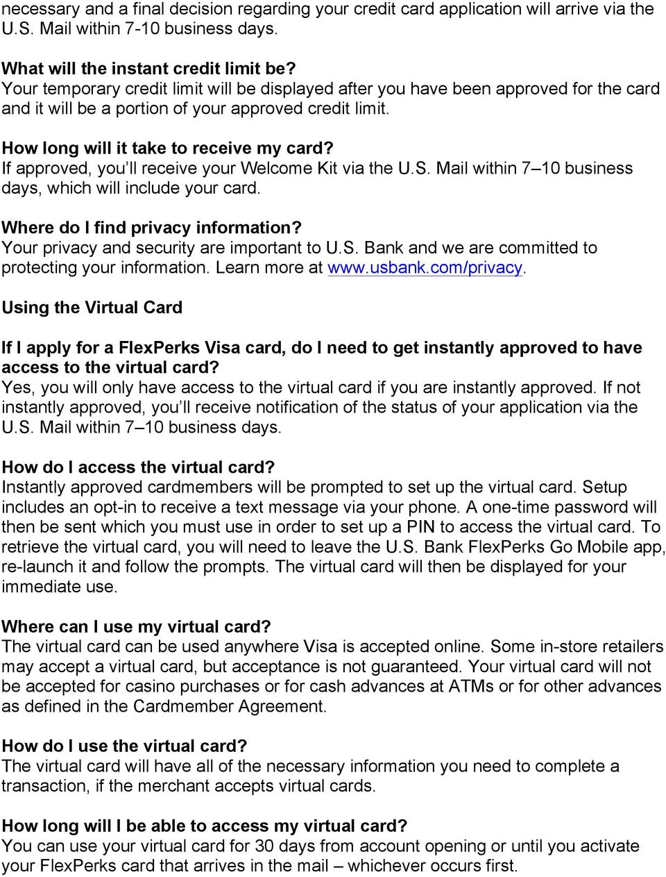 If approved, you ll receive your Welcome Kit via the U.S. Mail within 7 10 business days, which will include your card. Where do I find privacy information?