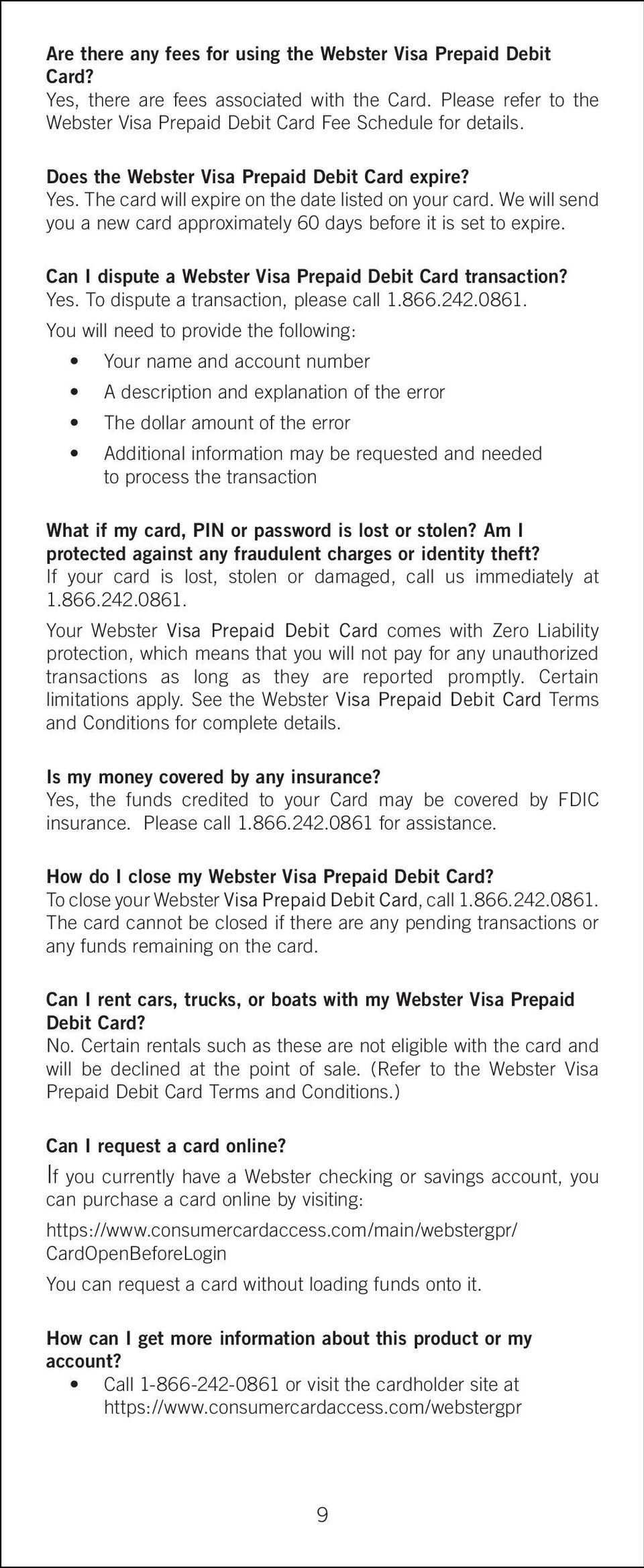 Can I dispute a Webster Visa Prepaid Debit Card transaction? Yes. To dispute a transaction, please call 1.866.242.0861.