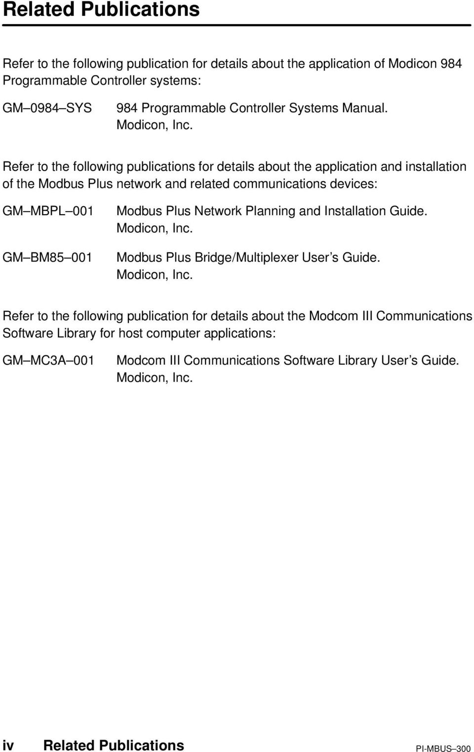 Refer to the following publications for details about the application and installation of the Modbus Plus network and related communications devices: GM MBPL 001 GM BM85 001 Modbus Plus