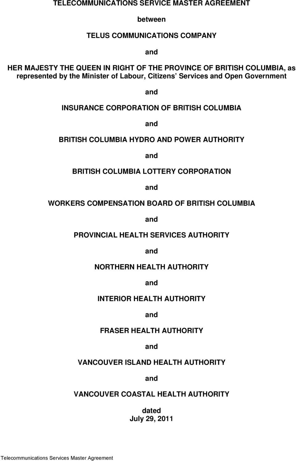 AUTHORITY and BRITISH COLUMBIA LOTTERY CORPORATION and WORKERS COMPENSATION BOARD OF BRITISH COLUMBIA and PROVINCIAL HEALTH SERVICES AUTHORITY and NORTHERN