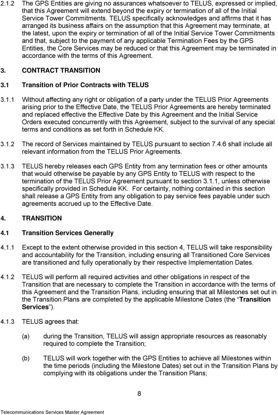 TELUS specifically acknowledges and affirms that it has arranged its business affairs on the assumption that this Agreement may terminate, at the latest, upon the expiry or termination of all of the