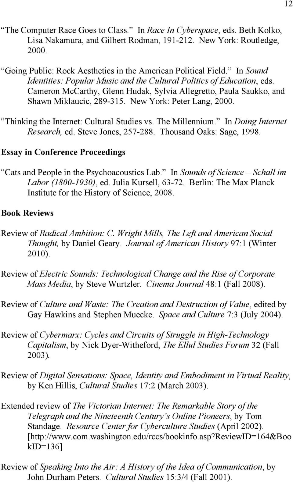Cameron McCarthy, Glenn Hudak, Sylvia Allegretto, Paula Saukko, and Shawn Miklaucic, 289-315. New York: Peter Lang, 2000. Thinking the Internet: Cultural Studies vs. The Millennium.