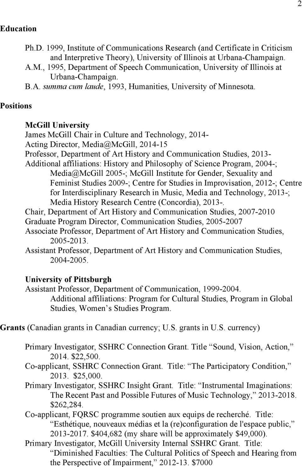 McGill University James McGill Chair in Culture and Technology, 2014- Acting Director, Media@McGill, 2014-15 Professor, Department of Art History and Communication Studies, 2013- Additional