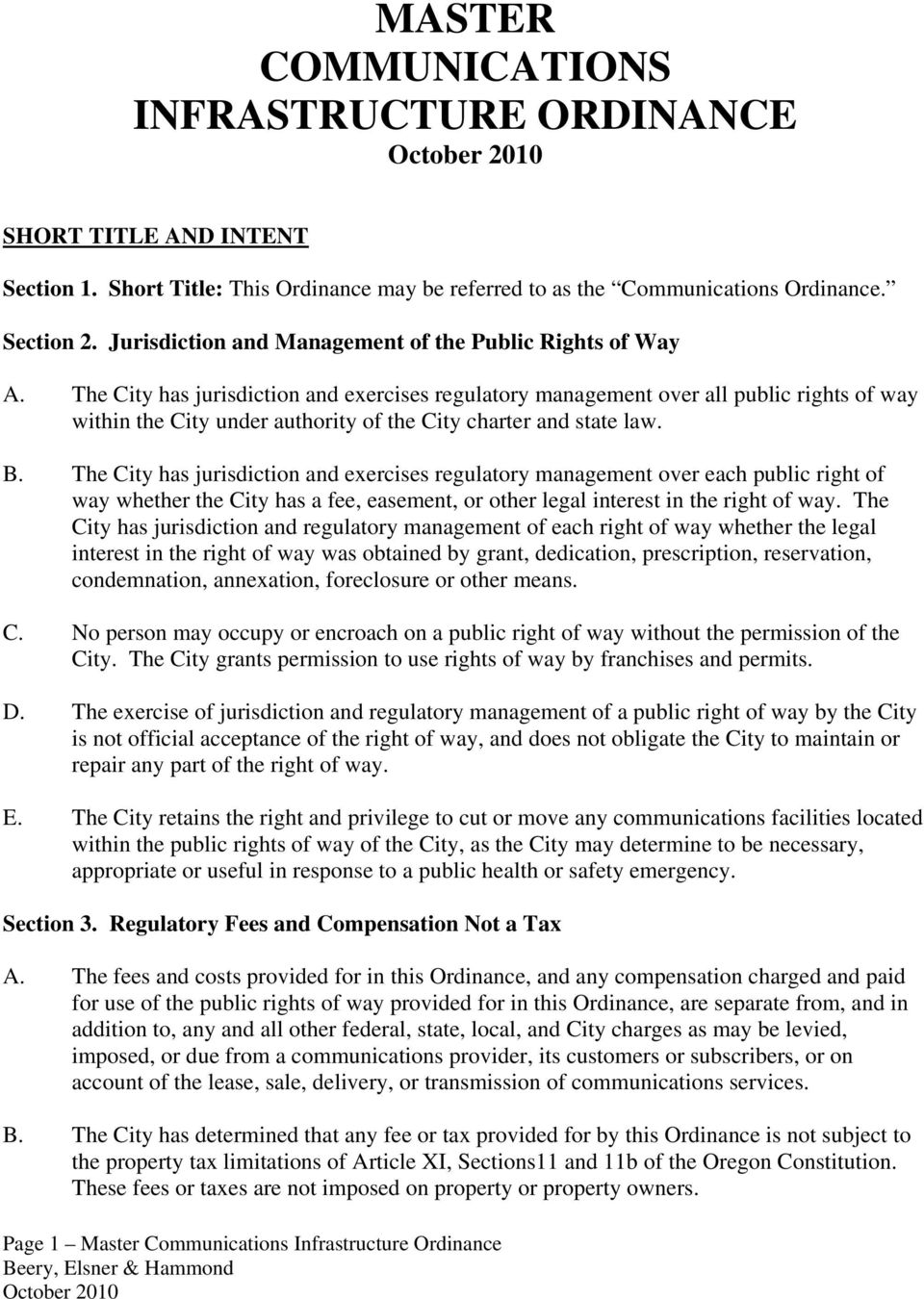 The City has jurisdiction and exercises regulatory management over all public rights of way within the City under authority of the City charter and state law. B.