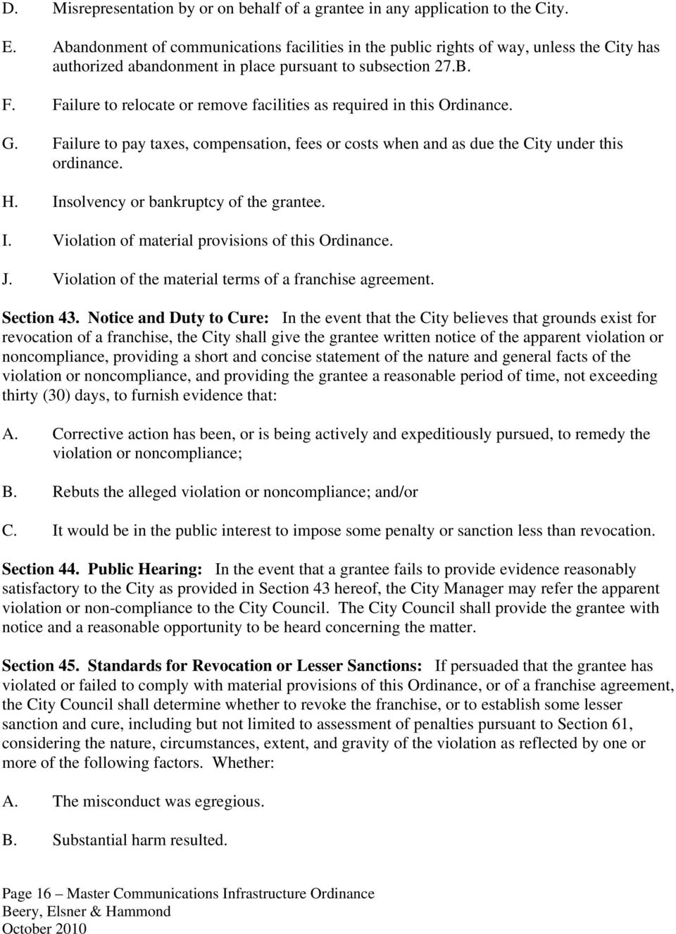 Failure to relocate or remove facilities as required in this Ordinance. G. Failure to pay taxes, compensation, fees or costs when and as due the City under this ordinance. H.