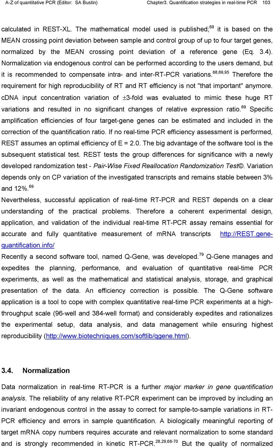 deviation of a reference gene (Eq. 3.4). Normalization via endogenous control can be performed according to the users demand, but it is recommended to compensate intra- and inter-rt-pcr variations.