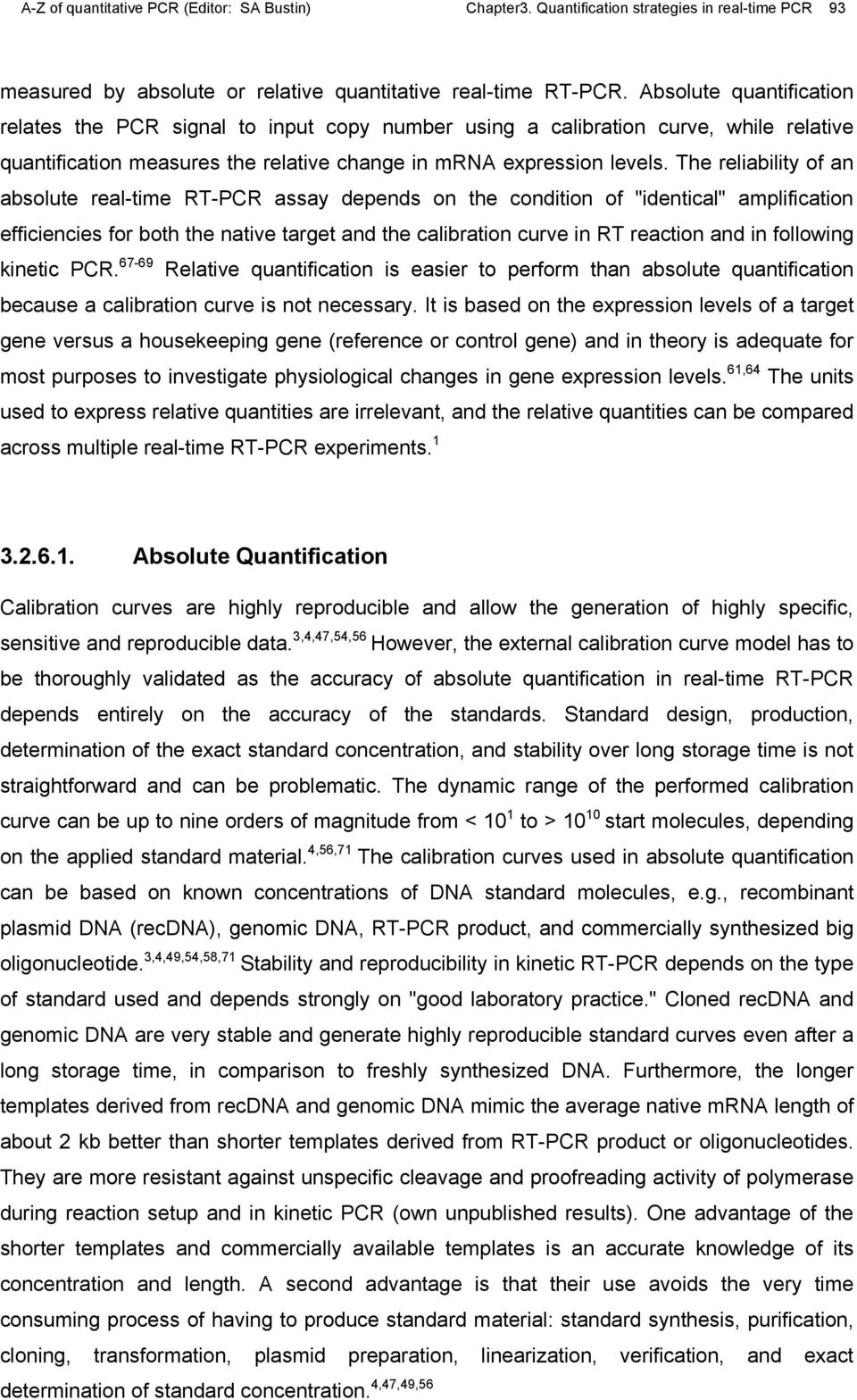 "The reliability of an absolute real-time RT-PCR assay depends on the condition of ""identical"" amplification efficiencies for both the native target and the calibration curve in RT reaction and in"