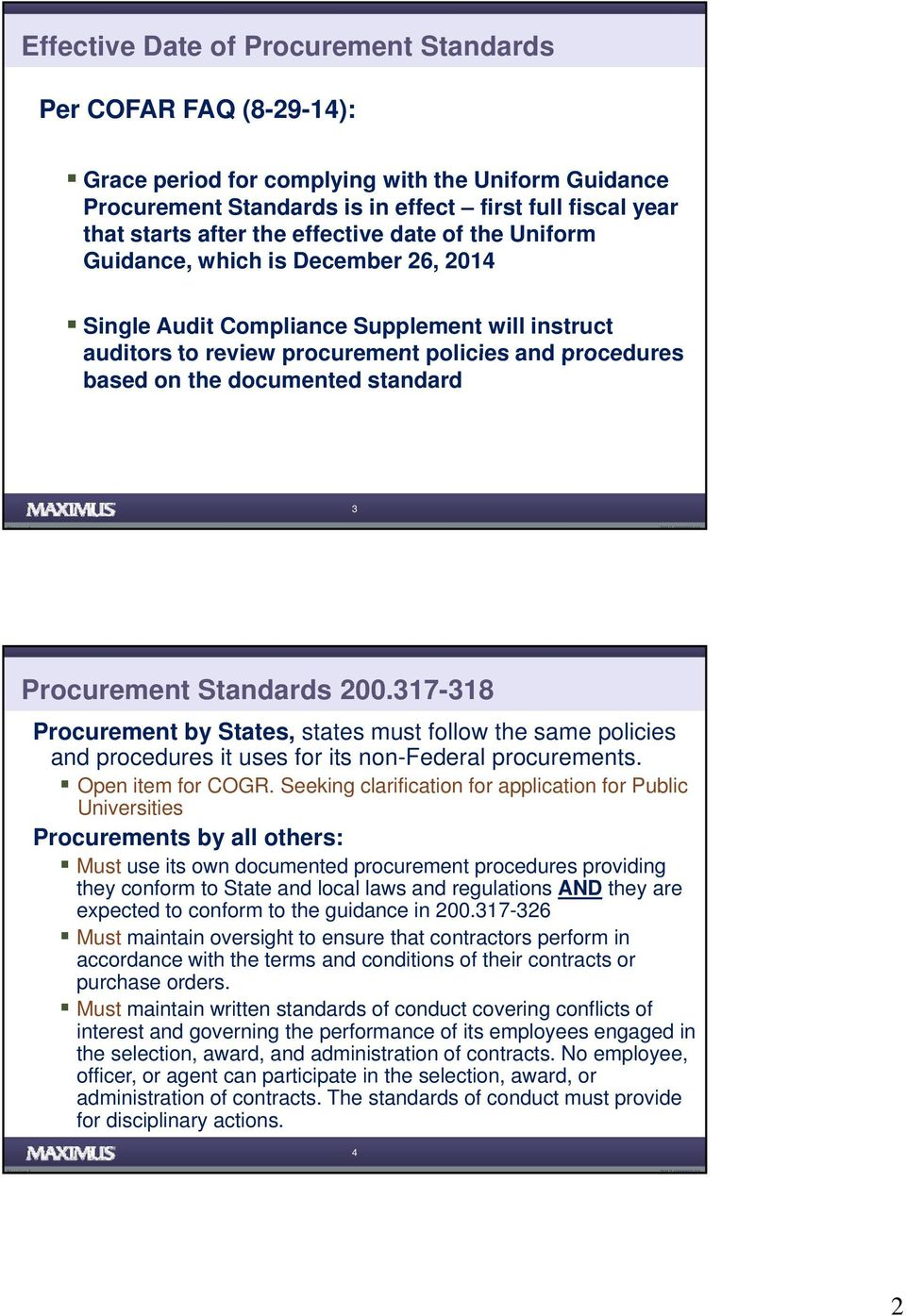 standard 3 Procurement Standards 200.317-318 Procurement by States, states must follow the same policies and procedures it uses for its non-federal procurements. Open item for COGR.