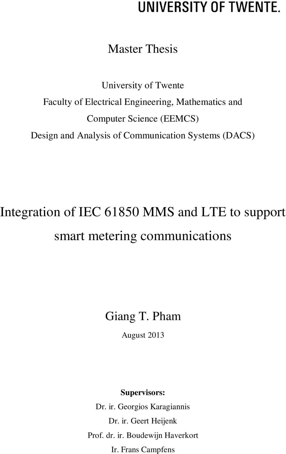 MMS and LTE to support smart metering communications Giang T. Pham August 2013 Supervisors: Dr.