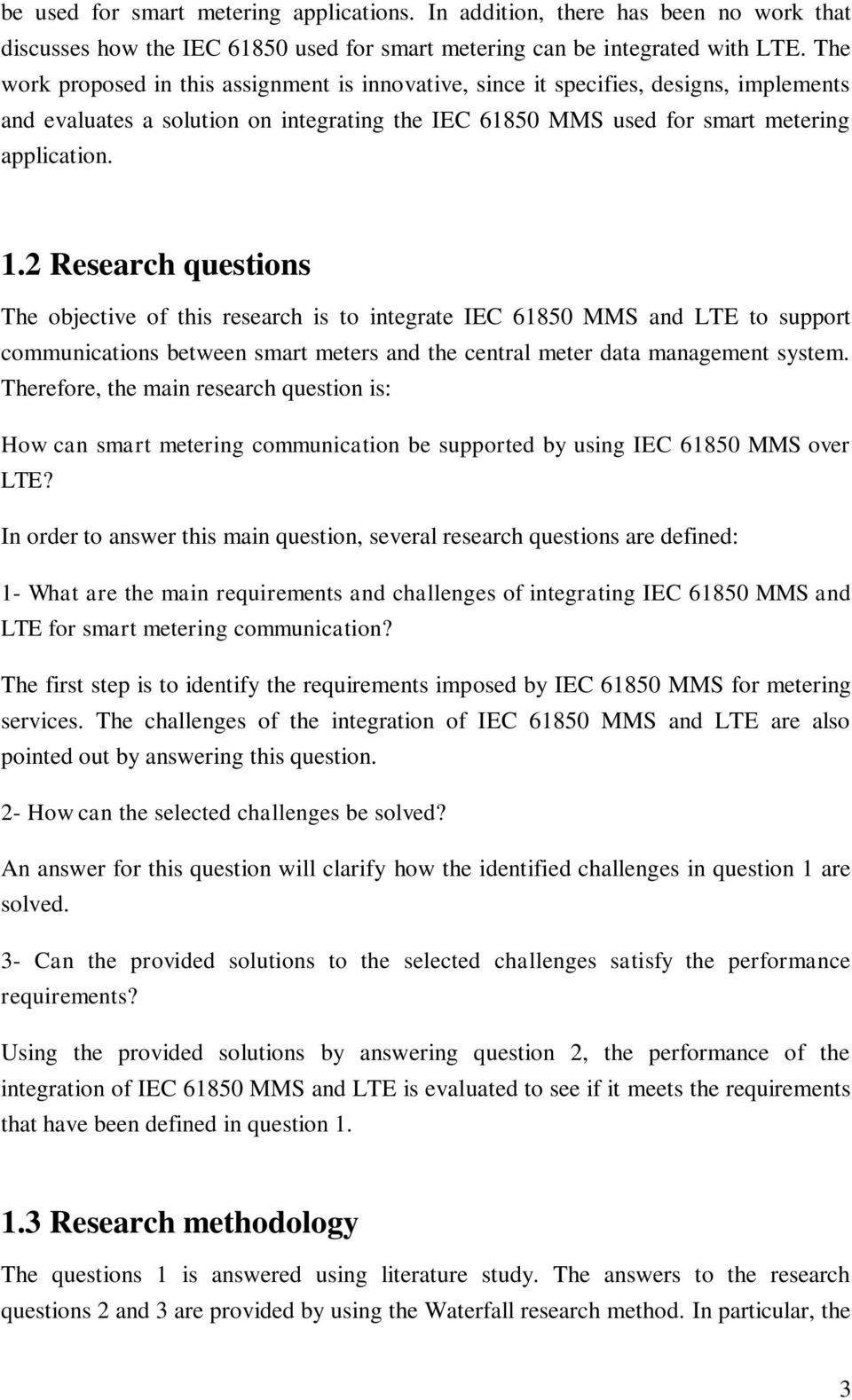 2 Research questions The objective of this research is to integrate IEC 61850 MMS and LTE to support communications between smart meters and the central meter data management system.