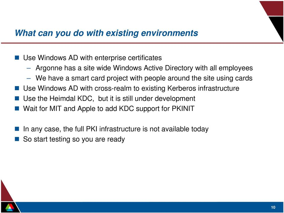 cross-realm to existing Kerberos infrastructure Use the Heimdal KDC, but it is still under development Wait for MIT and