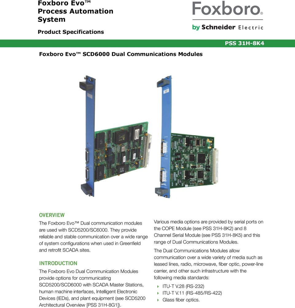 INTRODUCTION The Foxboro Evo Dual Communication Modules provide options for communicating SCD5200/SCD6000 with SCADA Master Stations, human machine interfaces, Intelligent Electronic Devices (IEDs),