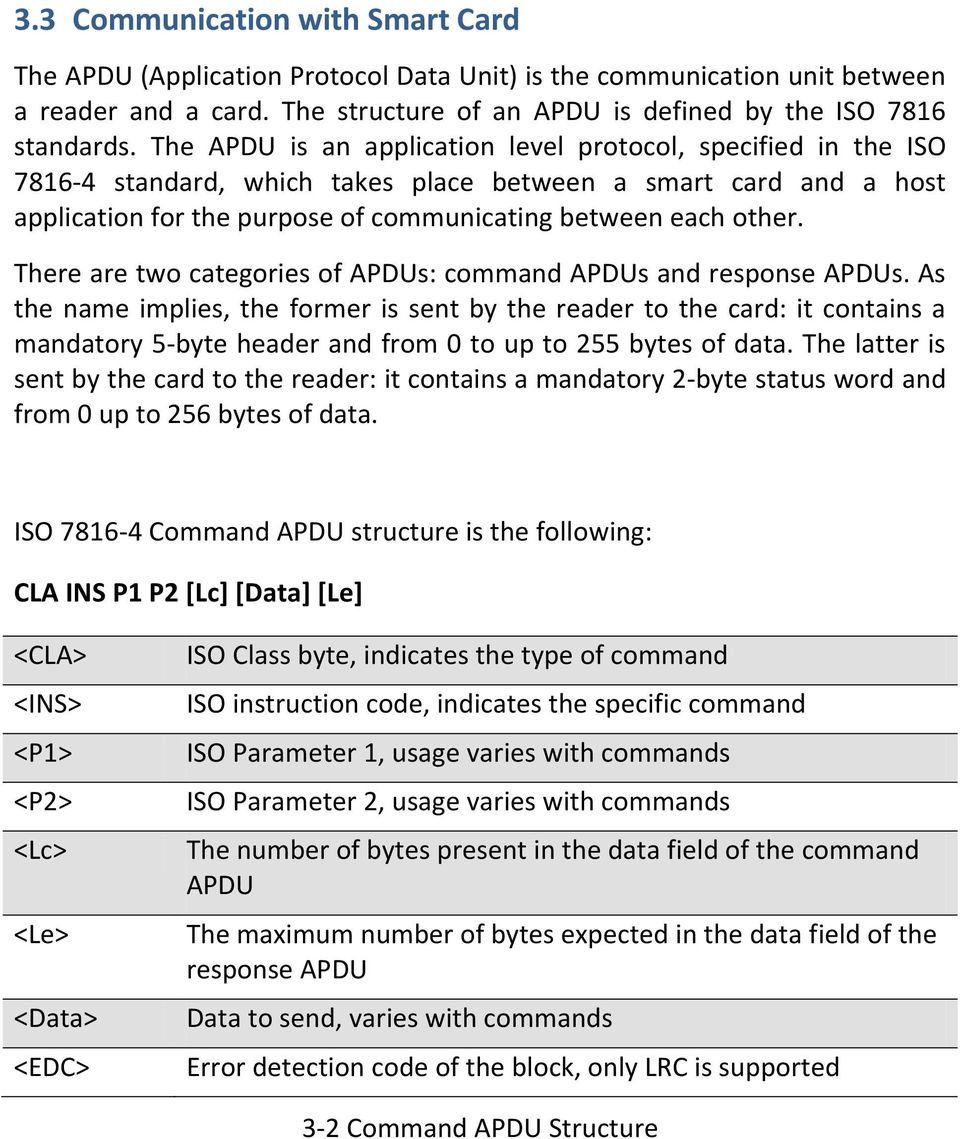 There are two categories of APDUs: command APDUs and response APDUs.
