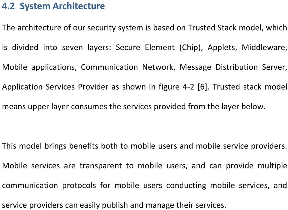 Trusted stack model means upper layer consumes the services provided from the layer below. This model brings benefits both to mobile users and mobile service providers.