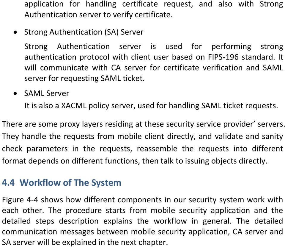 It will communicate with CA server for certificate verification and SAML server for requesting SAML ticket. SAML Server It is also a XACML policy server, used for handling SAML ticket requests.