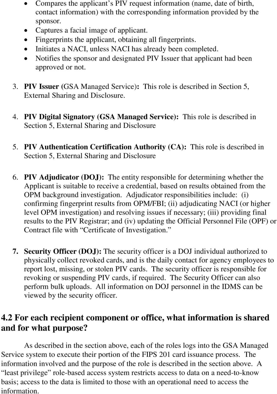 Notifies the sponsor and designated PIV Issuer that applicant had been approved or not. 3. PIV Issuer (GSA Managed Service): This role is described in Section 5, External Sharing and Disclosure. 4.
