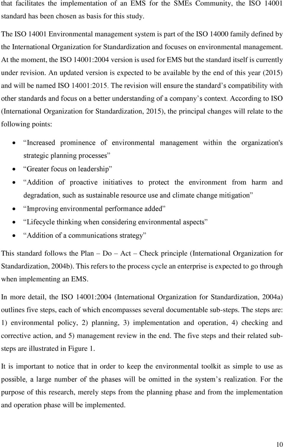 At the moment, the ISO 14001:2004 version is used for EMS but the standard itself is currently under revision.