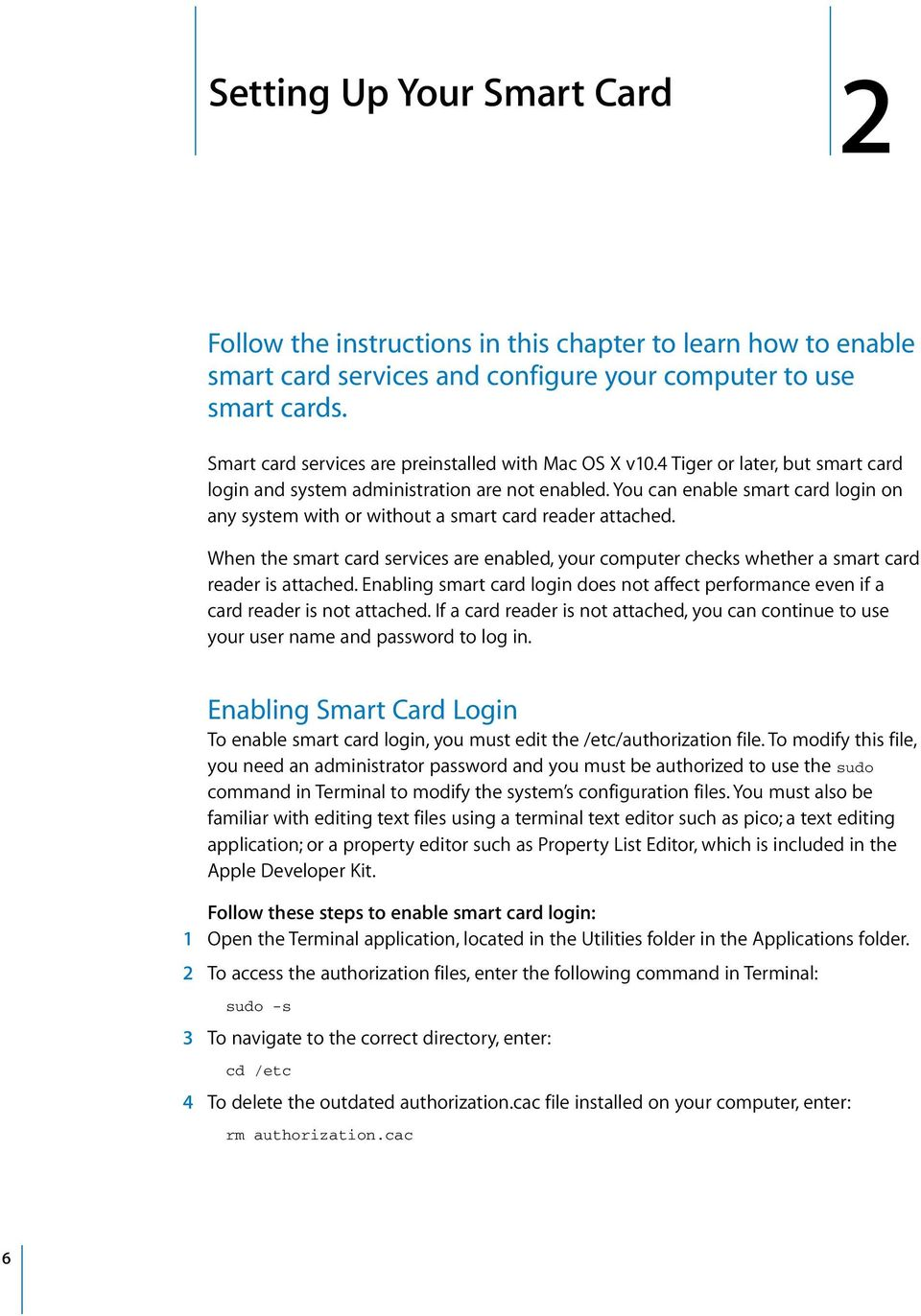 You can enable smart card login on any system with or without a smart card reader attached. When the smart card services are enabled, your computer checks whether a smart card reader is attached.