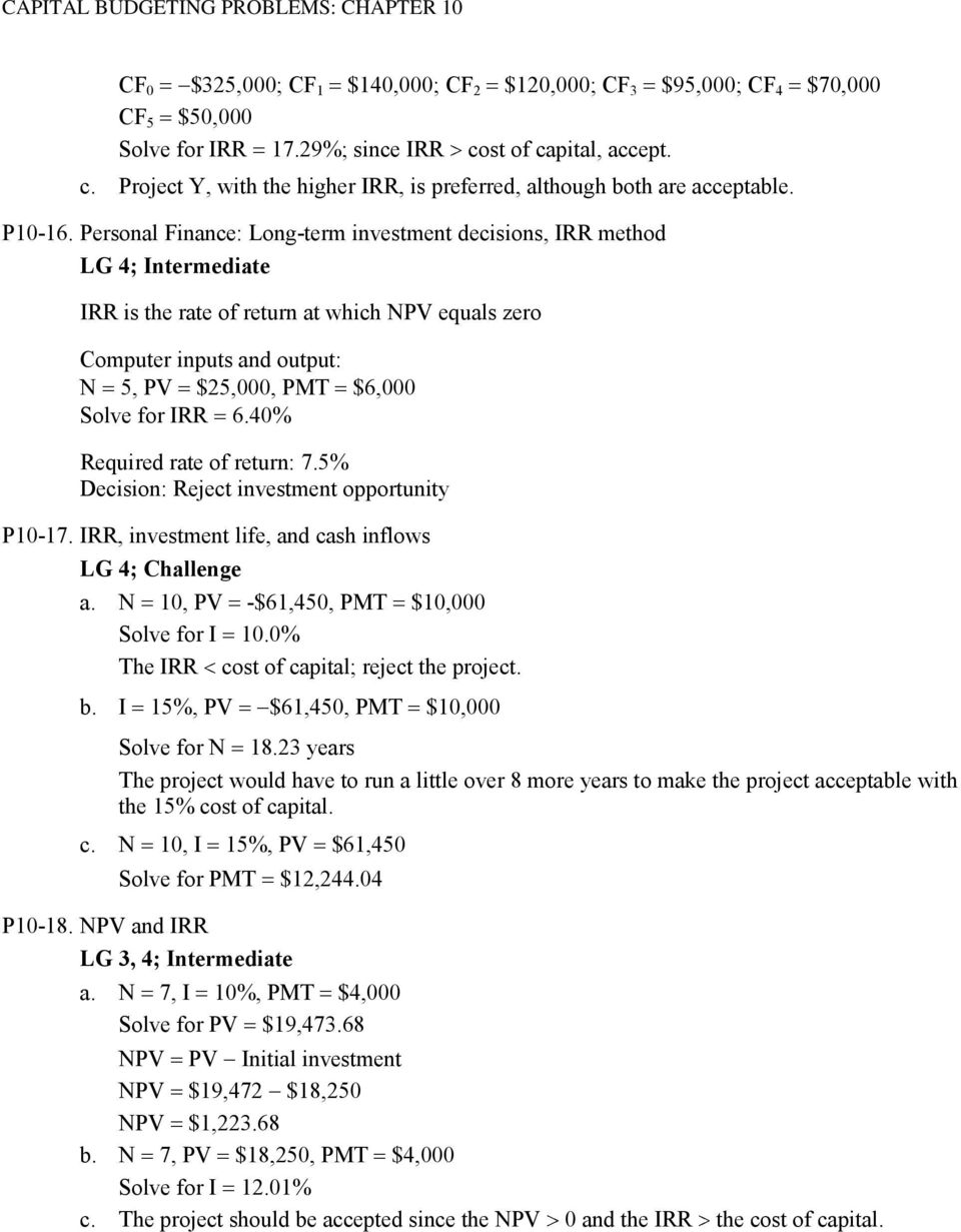 Personal Finance: Long-term investment decisions, IRR method LG 4; Intermediate IRR is the rate of return at which NPV equals zero Computer inputs and output: N 5, PV $25,000, PMT $6,000 Solve for