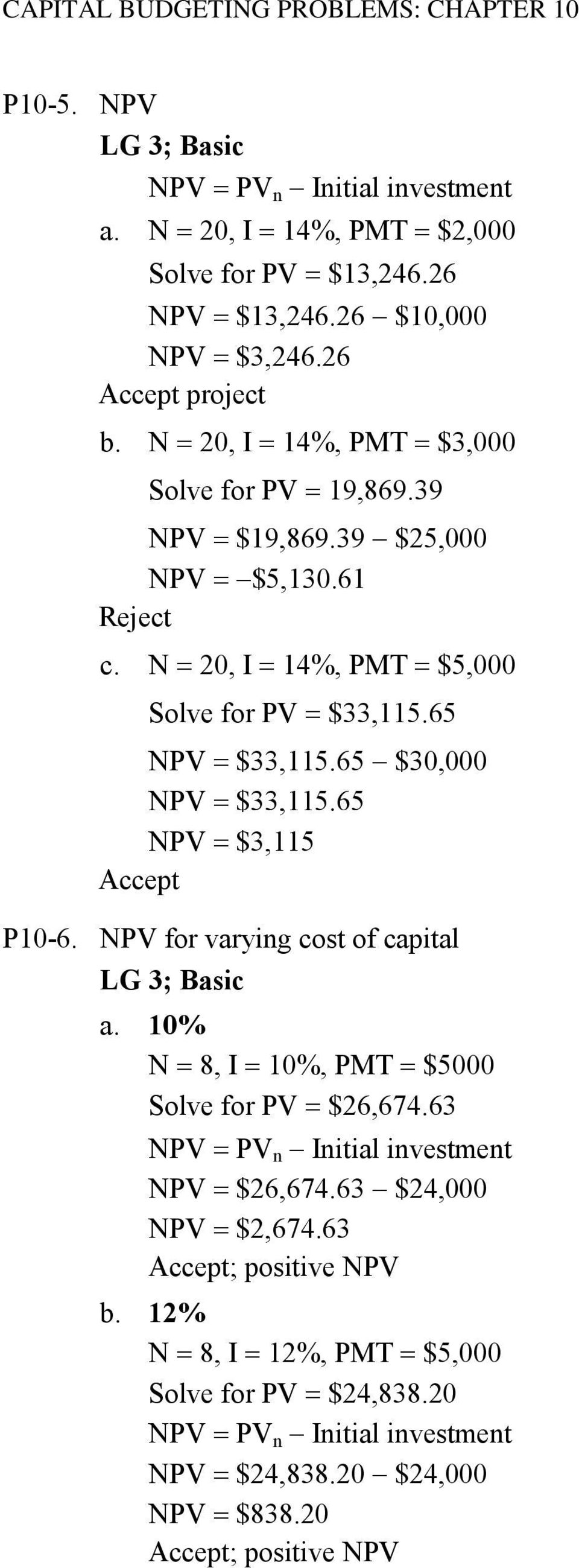 65 $30,000 NPV $33,115.65 NPV $3,115 Accept P10-6. NPV for varying cost of capital LG 3; Basic a. 10% N 8, I 10%, PMT $5000 Solve for PV $26,674.