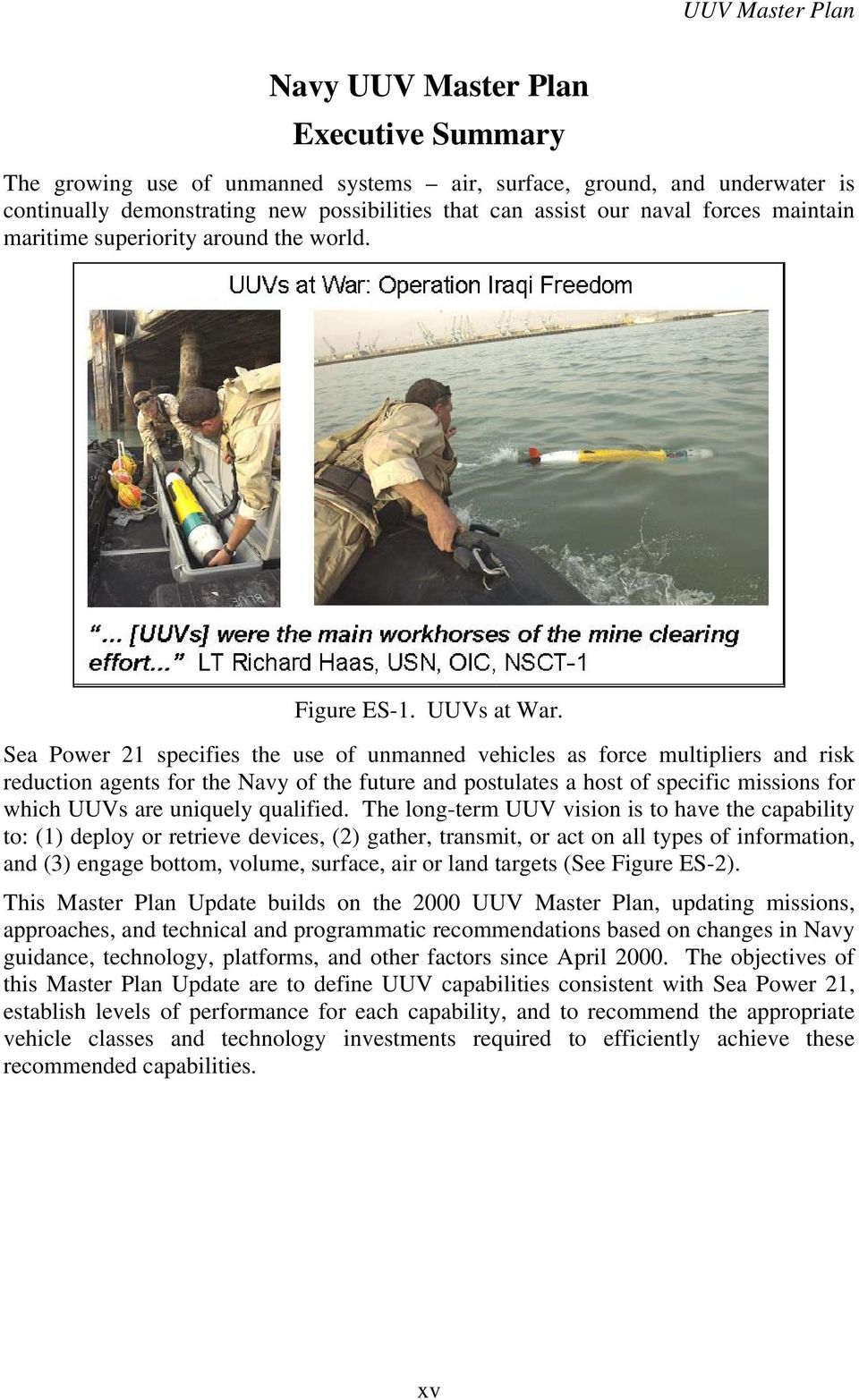 Sea Power 21 specifies the use of unmanned vehicles as force multipliers and risk reduction agents for the Navy of the future and postulates a host of specific missions for which UUVs are uniquely