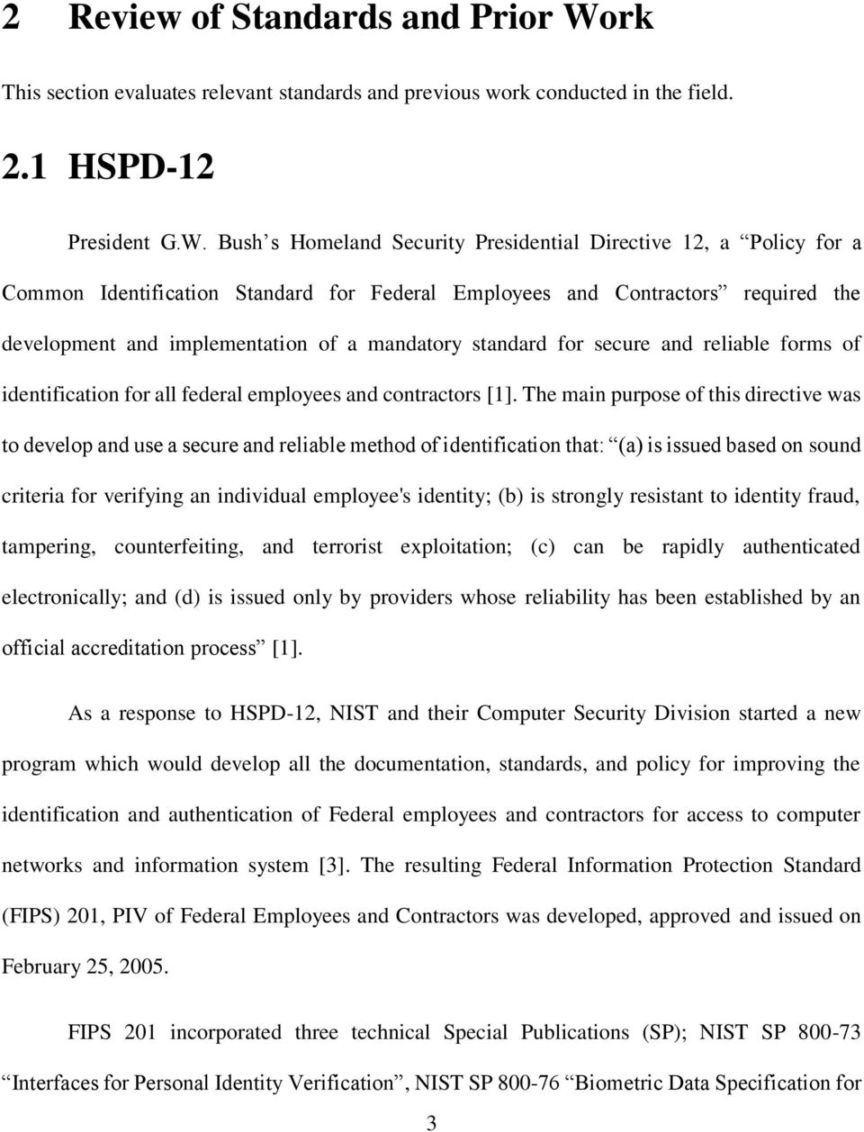 Bush s Homeland Security Presidential Directive 12, a Policy for a Common Identification Standard for Federal Employees and Contractors required the development and implementation of a mandatory