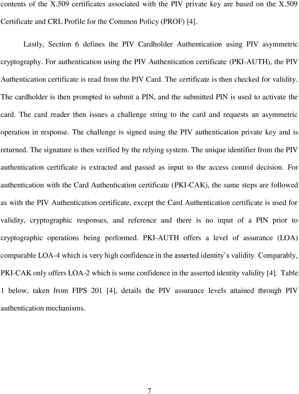 For authentication using the PIV Authentication certificate (PKI-AUTH), the PIV Authentication certificate is read from the PIV Card. The certificate is then checked for validity.