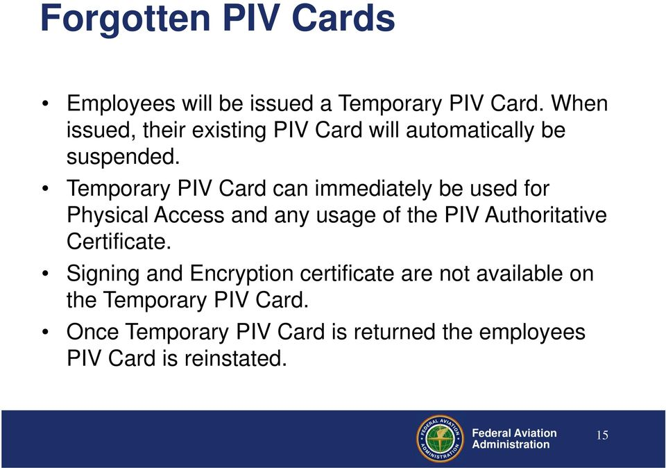 Temporary PIV Card can immediately be used for Physical Access and any usage of the PIV Authoritative
