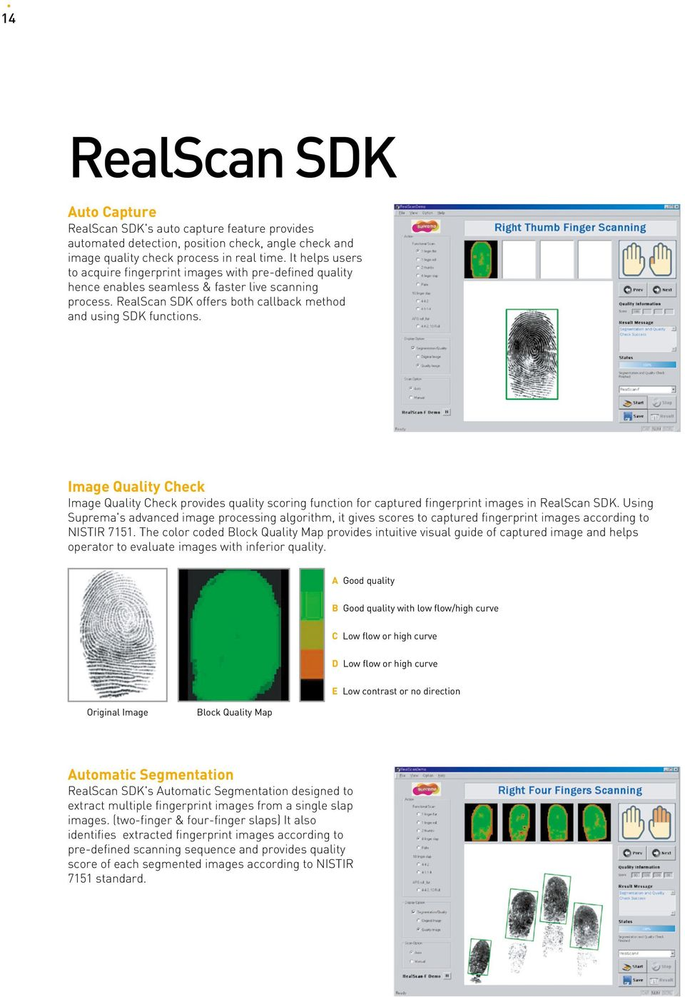 Image Quality Check Image Quality Check provides quality scoring function for captured fingerprint images in RealScan SDK.