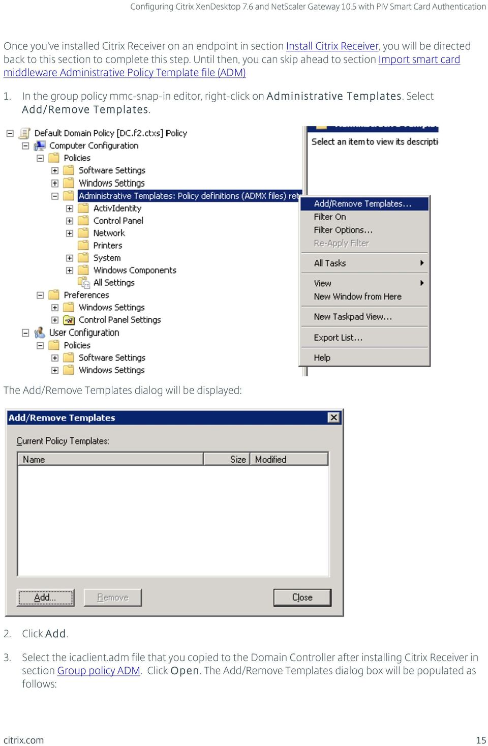 In the group policy mmc-snap-in editor, right-click on Administrative Templates. Select Add/Remove Templates. The Add/Remove Templates dialog will be displayed: 2.