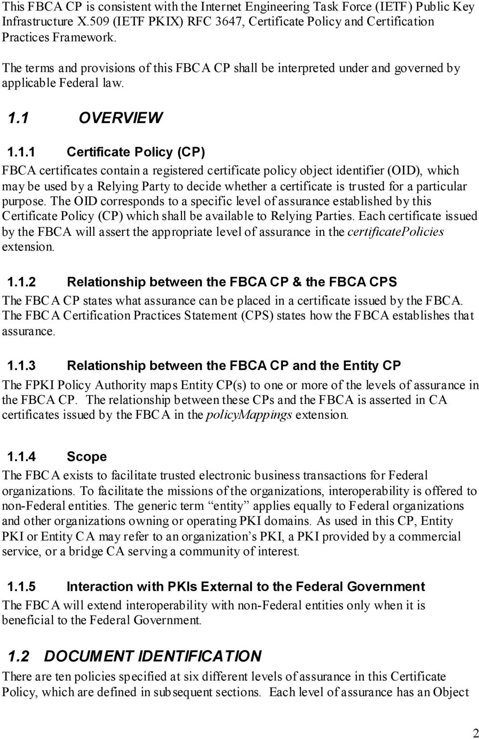 1 OVERVIEW 1.1.1 Certificate Policy (CP) FBCA certificates contain a registered certificate policy object identifier (OID), which may be used by a Relying Party to decide whether a certificate is