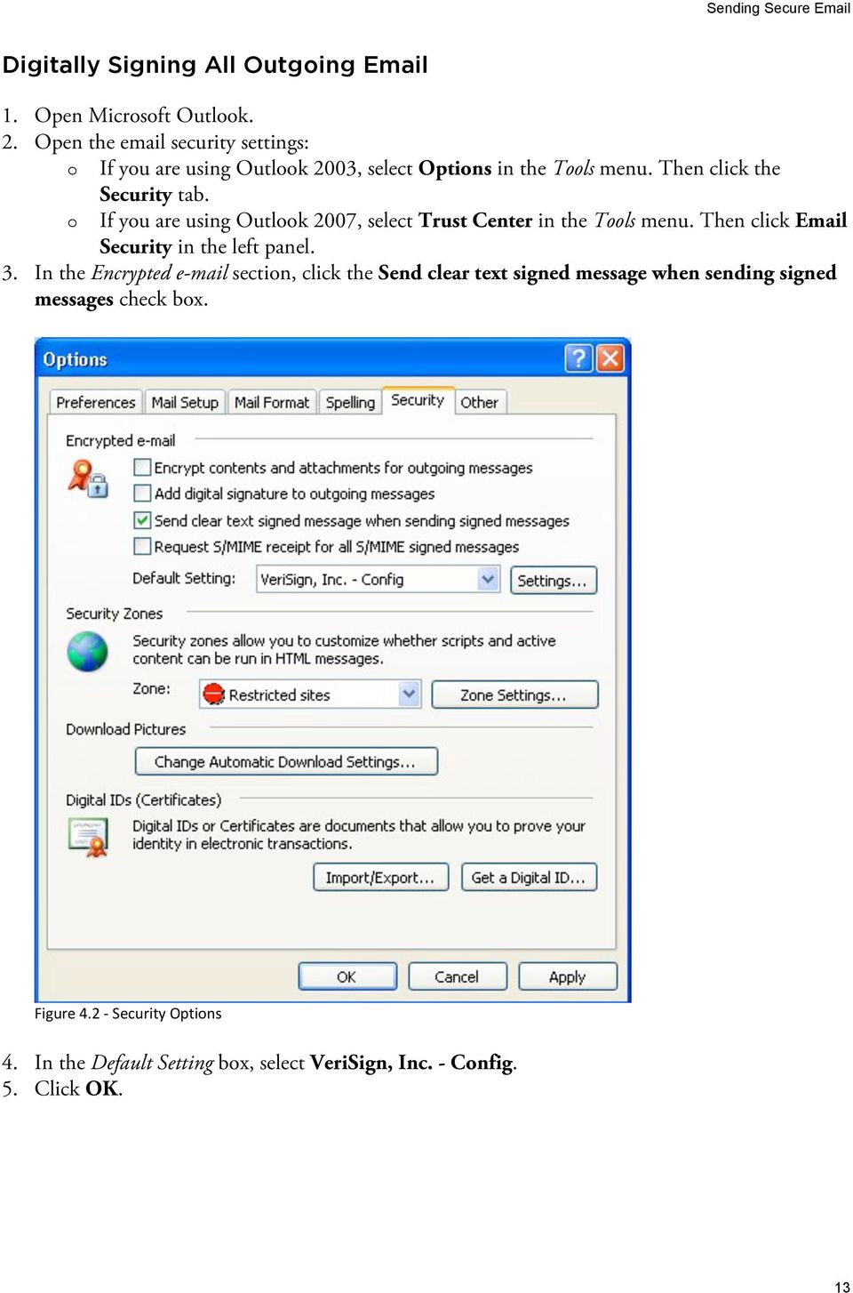 o If you are using Outlook 2007, select Trust Center in the Tools menu. Then click Email Security in the left panel. 3.