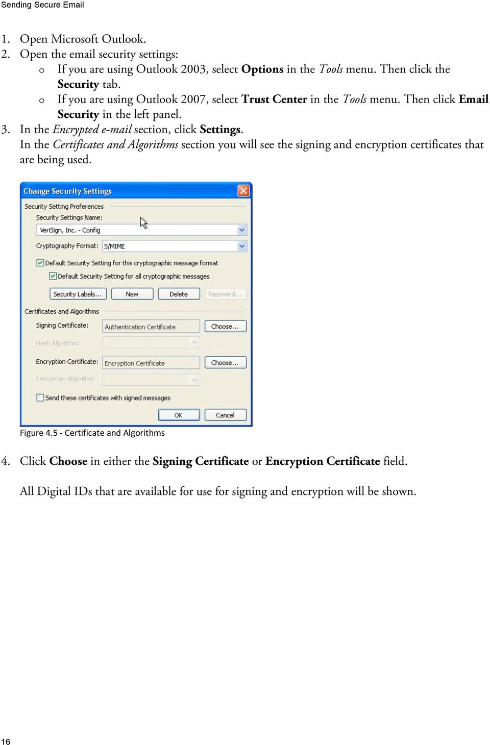 In the Encrypted e-mail section, click Settings. In the Certificates and Algorithms section you will see the signing and encryption certificates that are being used.
