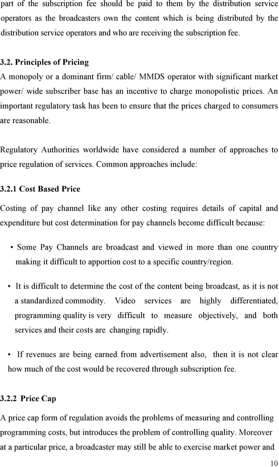 Principles of Pricing A monopoly or a dominant firm/ cable/ MMDS operator with significant market power/ wide subscriber base has an incentive to charge monopolistic prices.