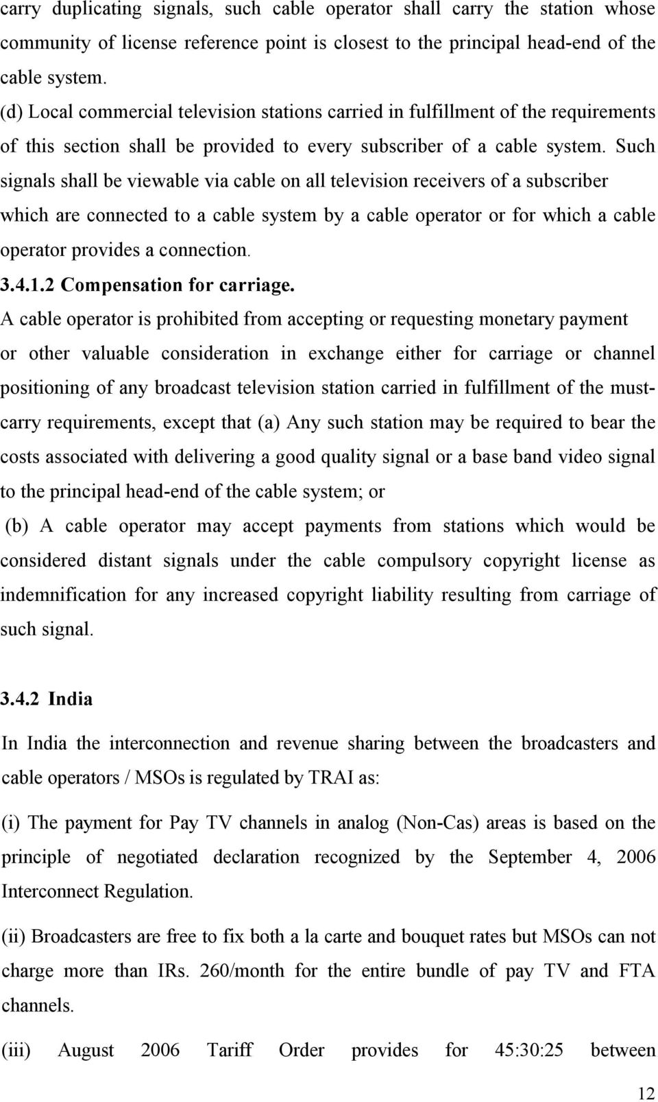 Such signals shall be viewable via cable on all television receivers of a subscriber which are connected to a cable system by a cable operator or for which a cable operator provides a connection. 3.4.