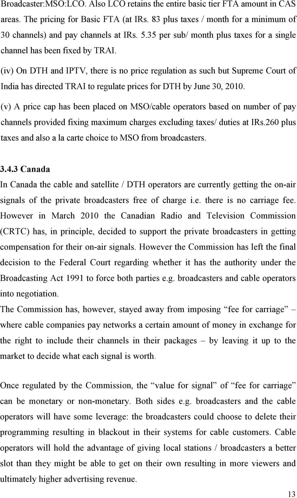 (iv) On DTH and IPTV, there is no price regulation as such but Supreme Court of India has directed TRAI to regulate prices for DTH by June 30, 2010.