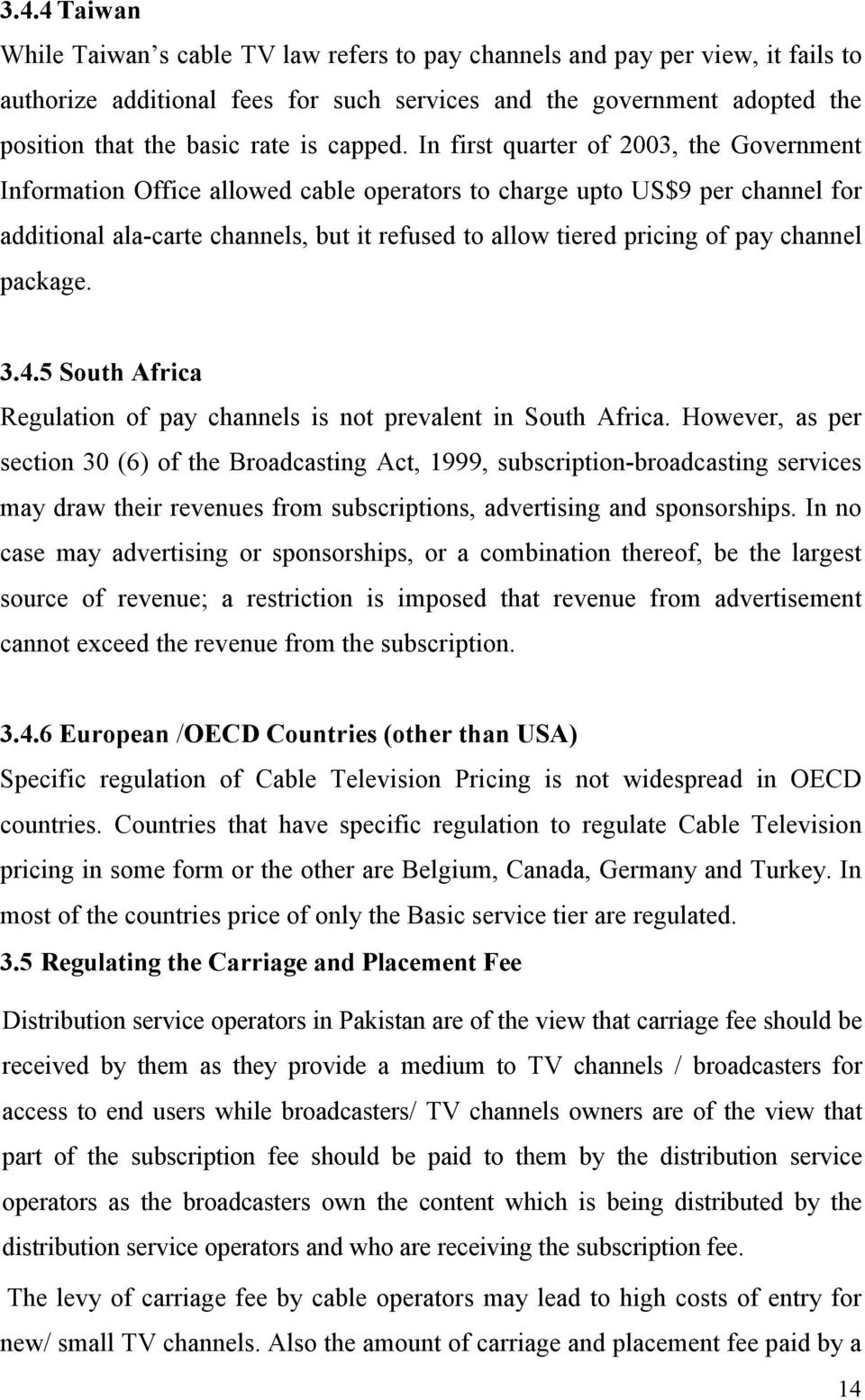 In first quarter of 2003, the Government Information Office allowed cable operators to charge upto US$9 per channel for additional ala-carte channels, but it refused to allow tiered pricing of pay