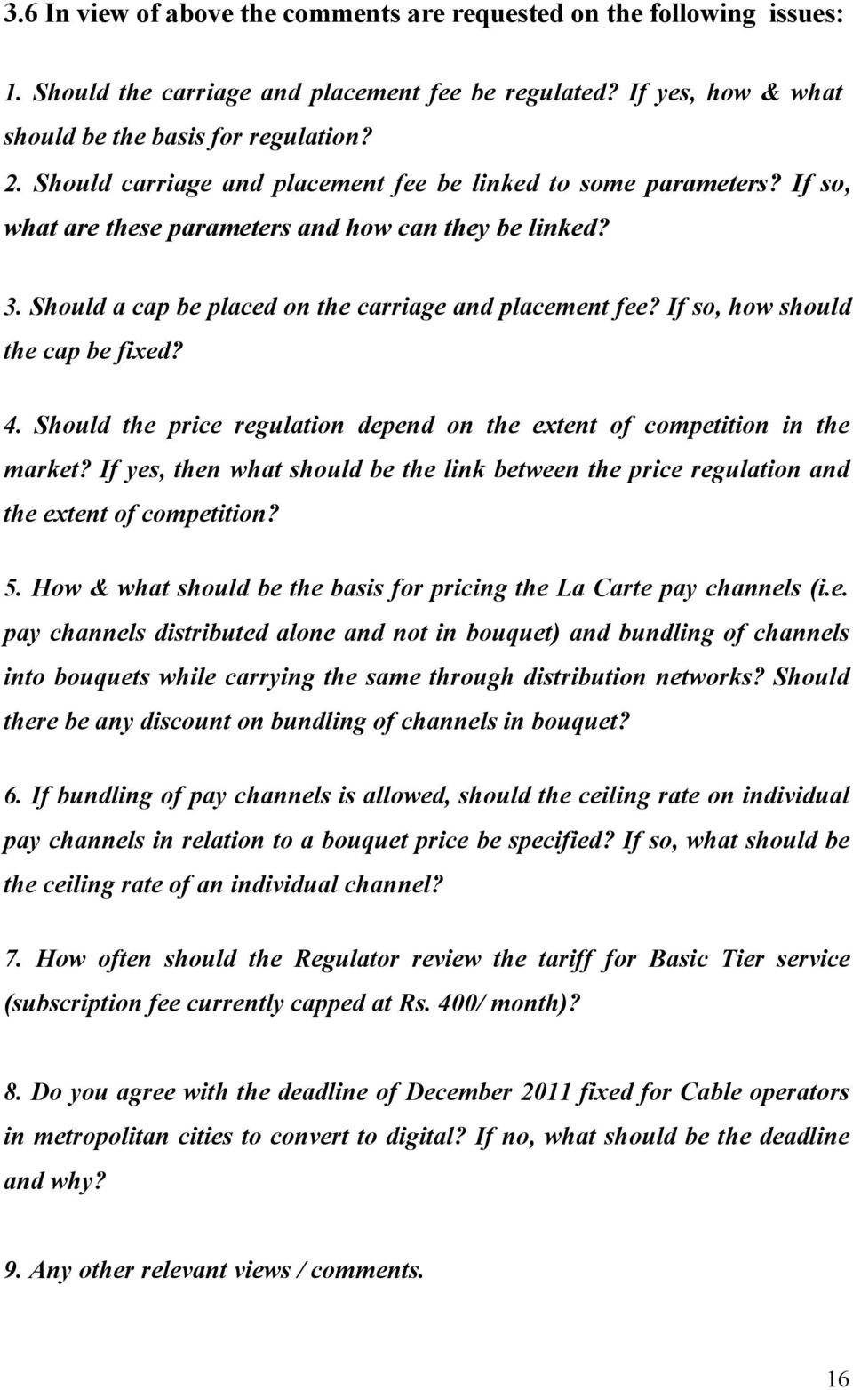 If so, how should the cap be fixed? 4. Should the price regulation depend on the extent of competition in the market?