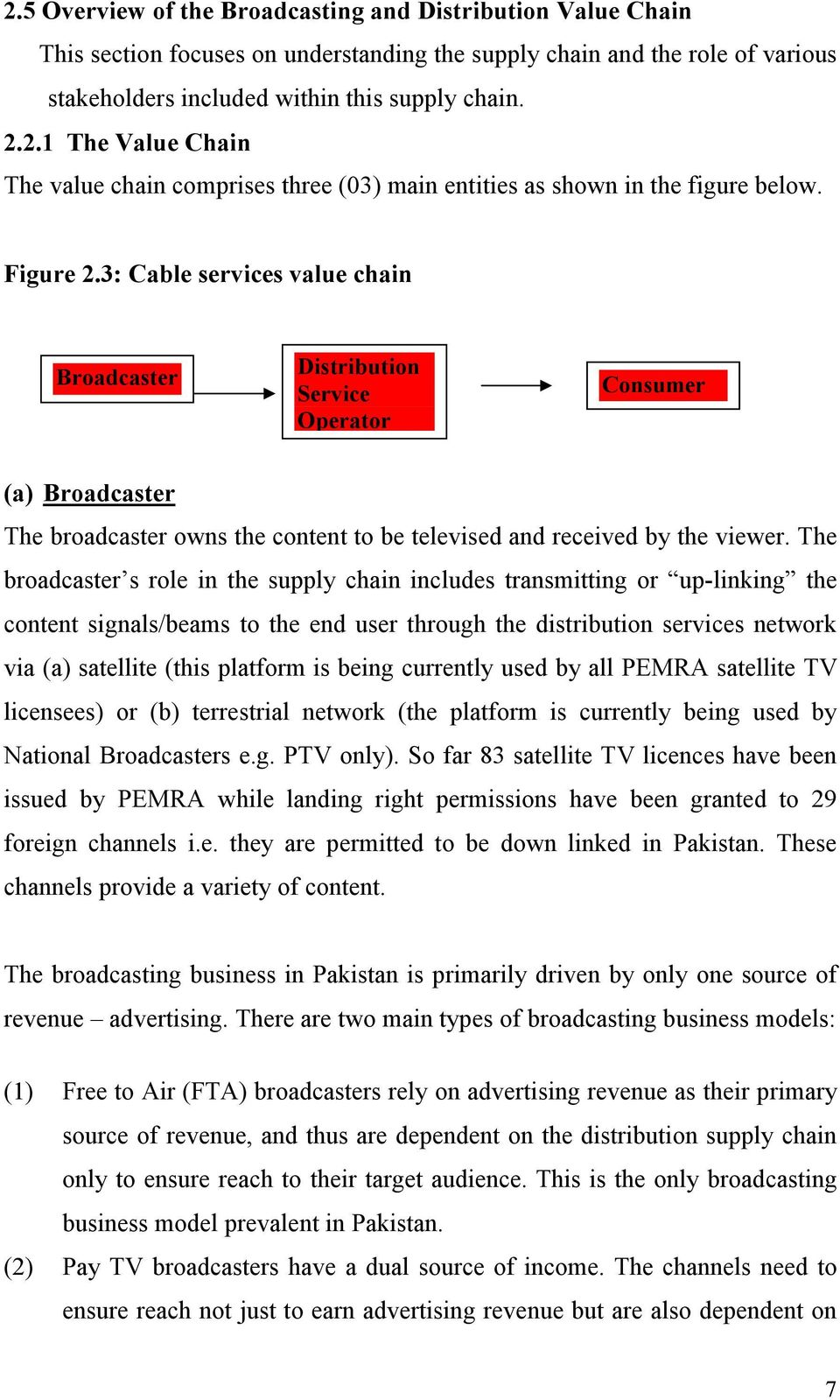 The broadcaster s role in the supply chain includes transmitting or up-linking the content signals/beams to the end user through the distribution services network via (a) satellite (this platform is