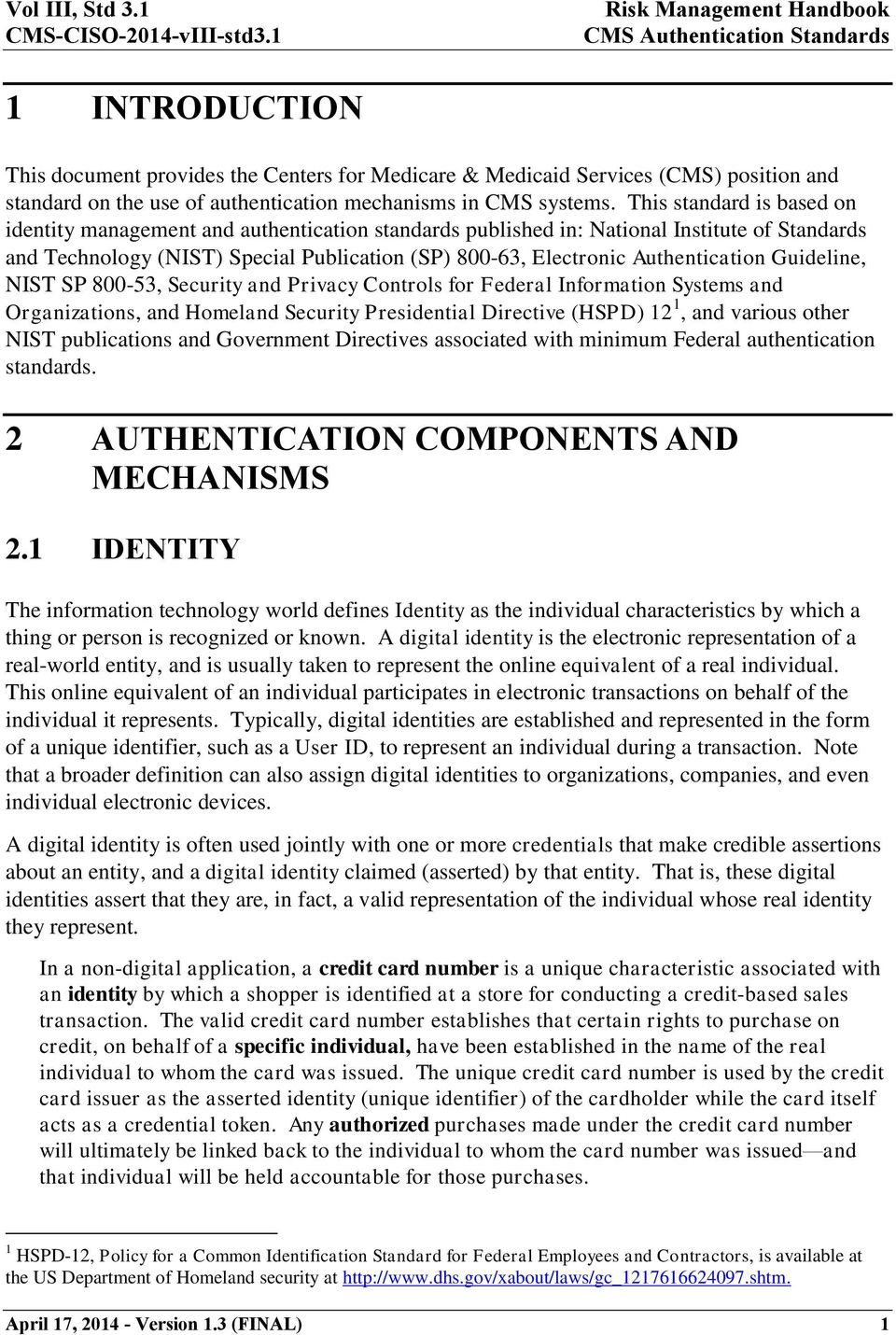 This standard is based on identity management and authentication standards published in: National Institute of Standards and Technology (NIST) Special Publication (SP) 800-63, Electronic