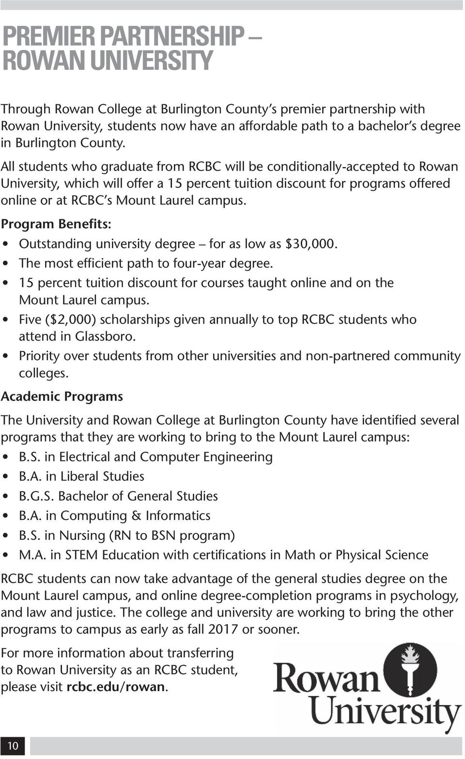 All students who graduate from RCBC will be conditionally-accepted to Rowan University, which will offer a 15 percent tuition discount for programs offered online or at RCBC s Mount Laurel campus.