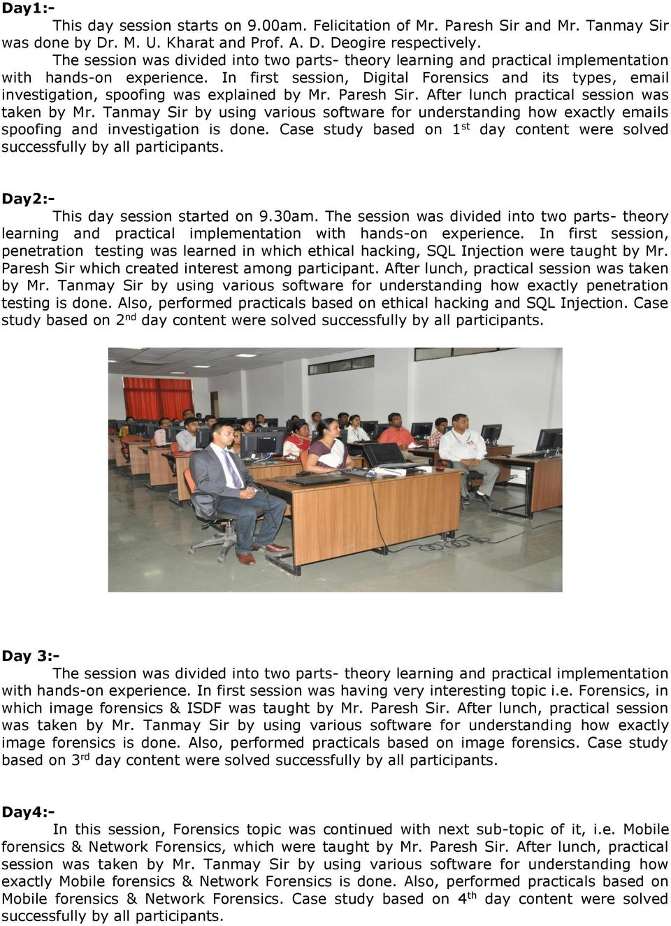 In first session, Digital Forensics and its types, email investigation, spoofing was explained by Mr. Paresh Sir. After lunch practical session was taken by Mr.