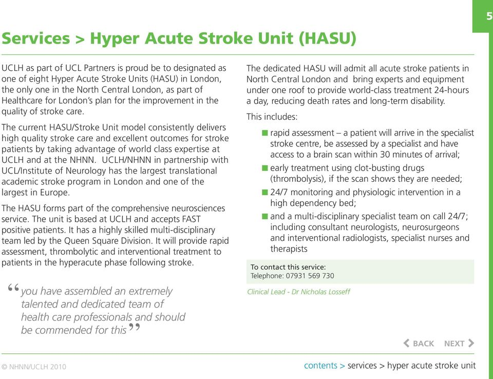The current HASU/Stroke Unit model consistently delivers high quality stroke care and excellent outcomes for stroke patients by taking advantage of world class expertise at UCLH and at the NHNN.