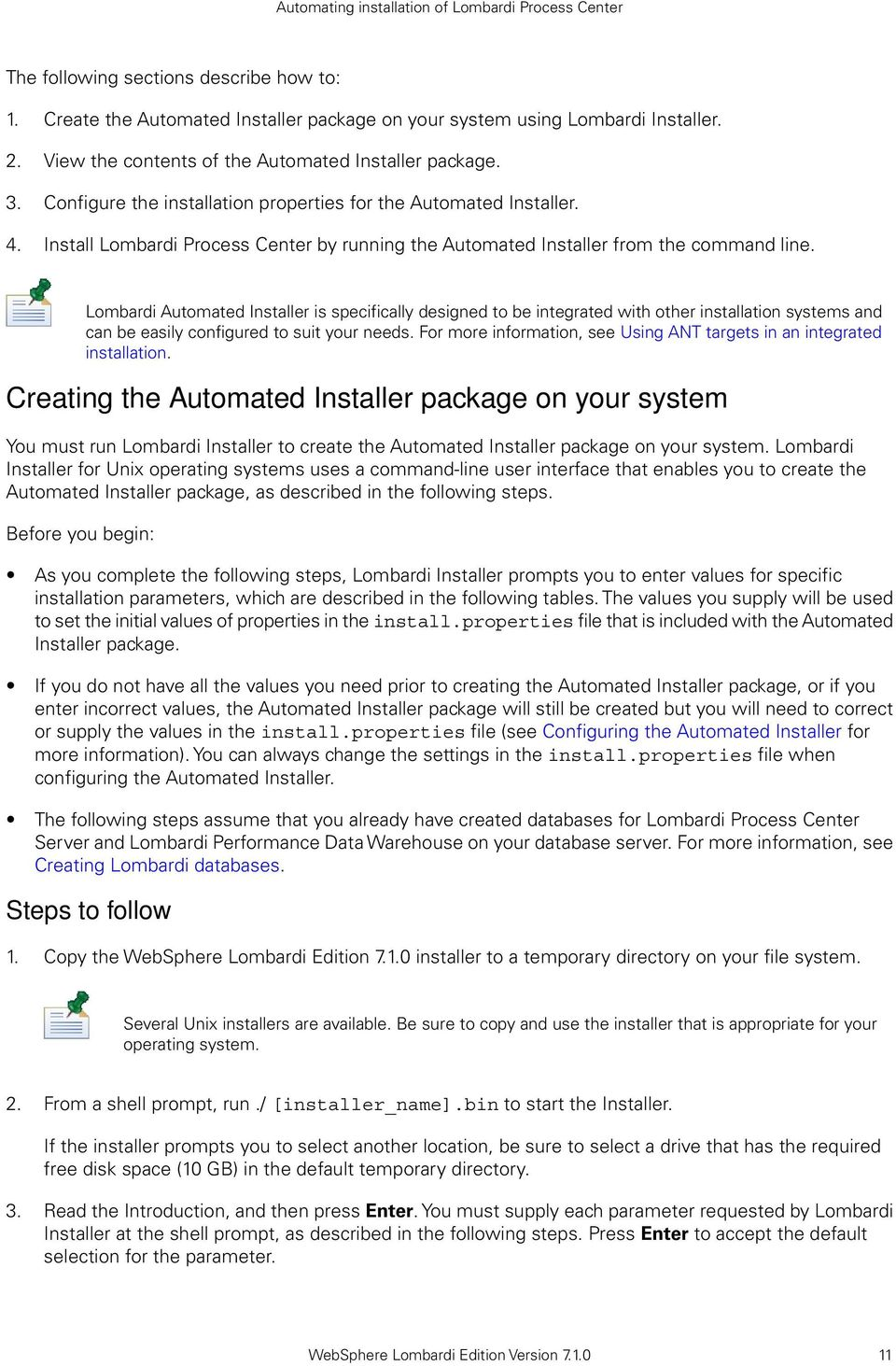 Lombardi Automated Installer is specifically designed to be integrated with other installation systems and can be easily configured to suit your needs.